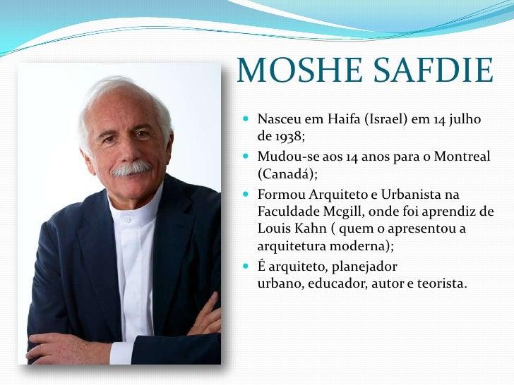 MOSHE SAFDIE<br />Nasceu em Haifa (Israel) em 14 julho de 1938;<br />Mudou-se aos 14 anos para o Montreal (Canadá);<br />F...