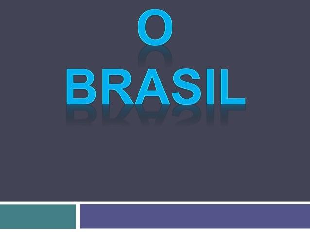 República Federativa do Brasil Continente: América do sul Hemisfério: Ocidental Fronteiras: Norte: Venezuela; Guiana, Suri...