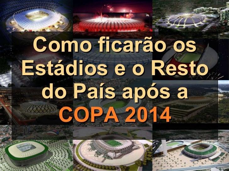 Como ficarão os Estádios e o Resto do País após a COPA 2014