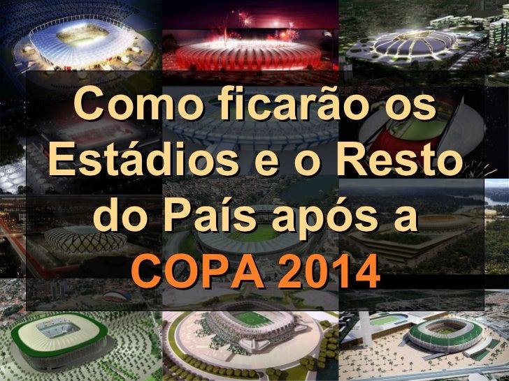 <ul>Como ficarão os Estádios e o Resto do País após a COPA 2014 </ul>