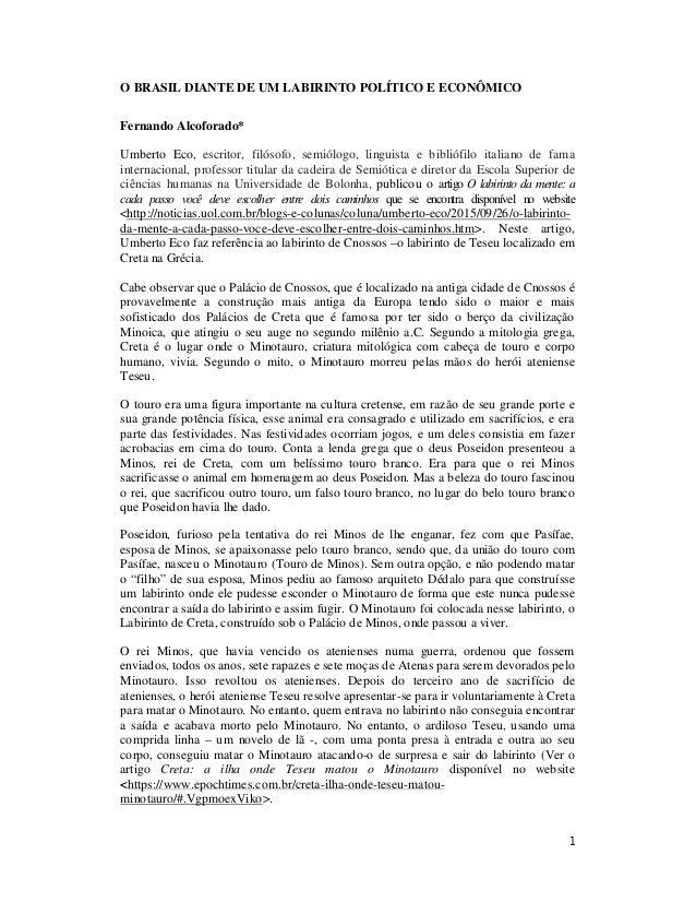 1 O BRASIL DIANTE DE UM LABIRINTO POLÍTICO E ECONÔMICO Fernando Alcoforado* Umberto Eco, escritor, filósofo, semiólogo, li...