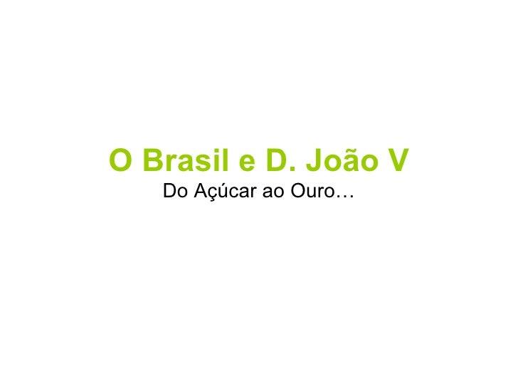 O Brasil e D. João V Do Açúcar ao Ouro…