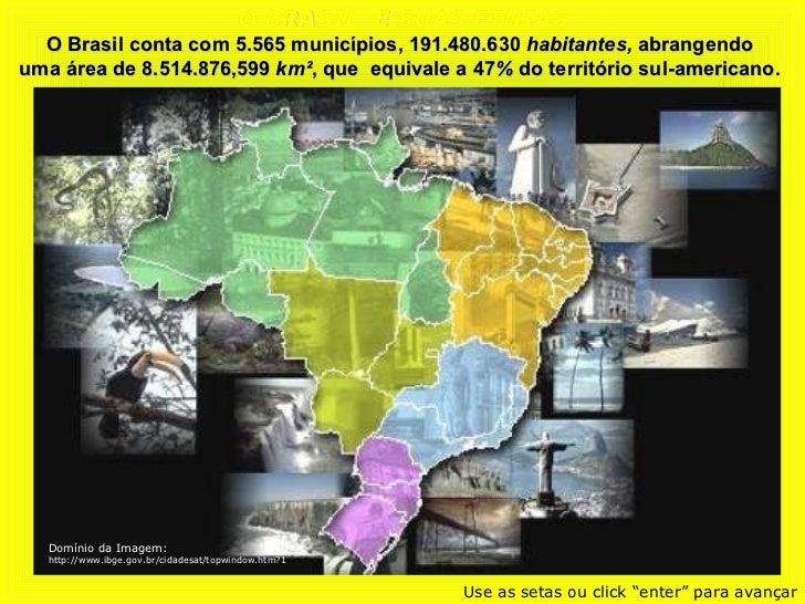 O BRASIL  E SUAS ETNIAS O Brasil conta com 5.565 municípios, 191.480.630  habitantes,  abrangendo  uma área de 8.514.876,5...