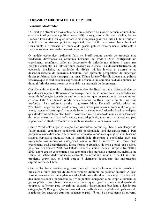 1 O BRASIL FALIDO TEM FUTURO SOMBRIO Fernando Alcoforado* O Brasil se defronta no momento atual com a falência do modelo e...