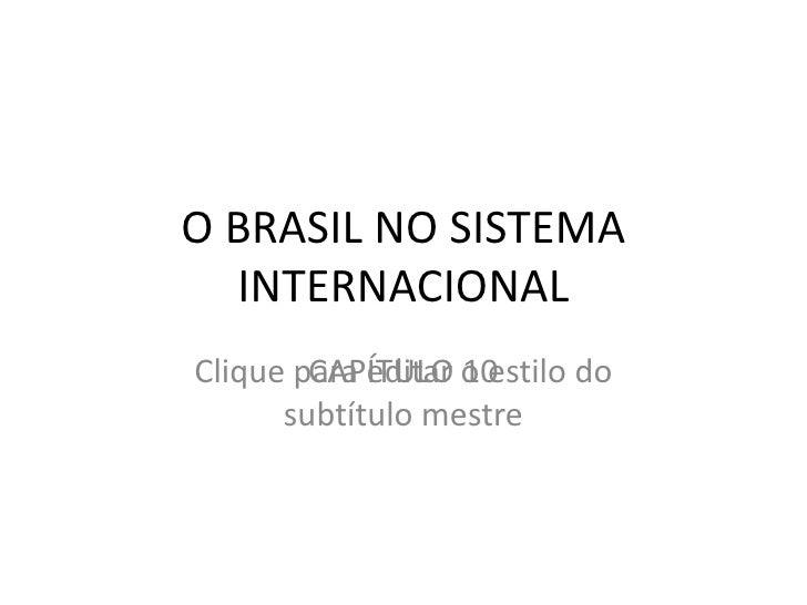 O BRASIL NO SISTEMA INTERNACIONAL CAPÍTULO 10