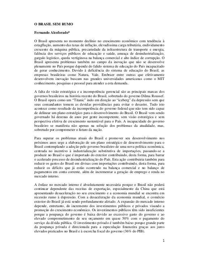 O BRASIL SEM RUMO  Fernando Alcoforado*  O Brasil apresenta no momento declínio no crescimento econômico com tendência à  ...