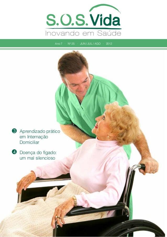 Ano 7 • Nº 25 • JUN / JUL / AGO • 2012  3 Aprendizado prático em Internação Domiciliar 4 Doença do fígado: um mal silencio...