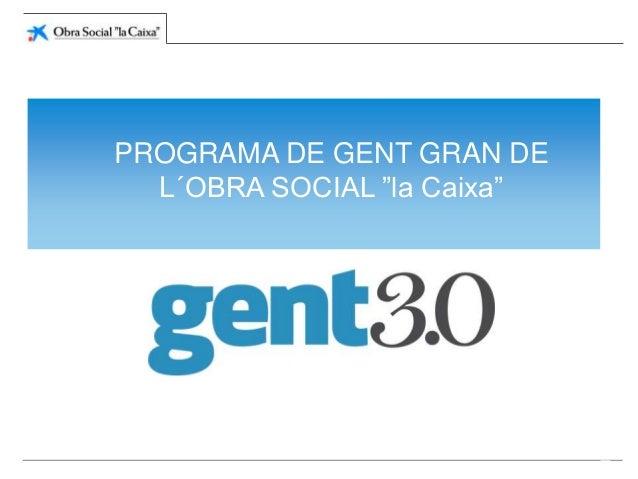 """PROGRAMA DE GENT GRAN DE  L´OBRA SOCIAL """"la Caixa""""                             1"""
