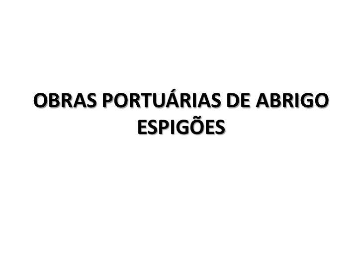 OBRAS PORTUÁRIAS DE ABRIGO         ESPIGÕES
