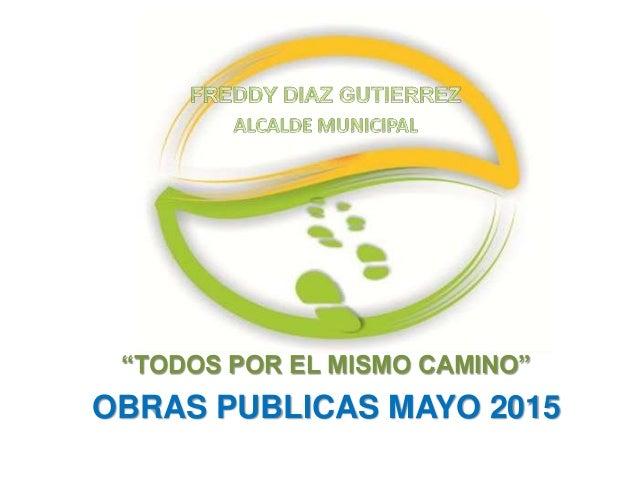 """""""TODOS POR EL MISMO CAMINO"""" OBRAS PUBLICAS MAYO 2015"""