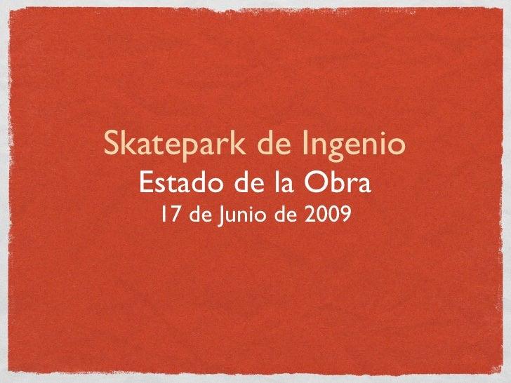 Skatepark de Ingenio   Estado de la Obra    17 de Junio de 2009