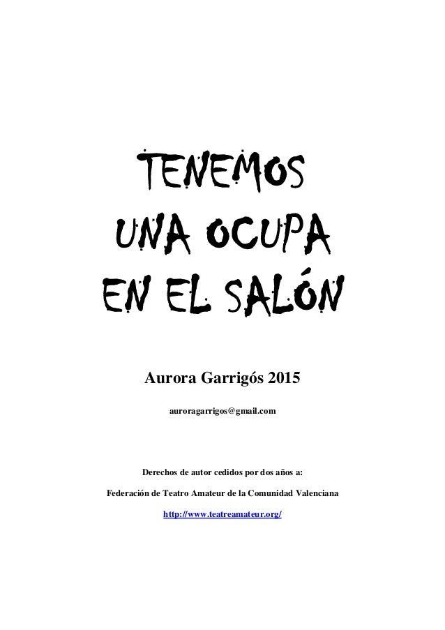 TENEMOS UNA OCUPA EN EL SALÓN Aurora Garrigós 2015 auroragarrigos@gmail.com Derechos de autor cedidos por dos años a: Fede...