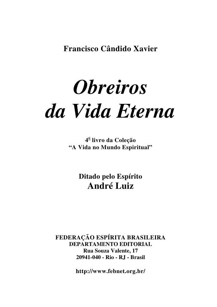 """Francisco Cândido Xavier   Obreirosda Vida Eterna         4o livro da Coleção    """"A Vida no Mundo Espiritual""""       Ditado..."""