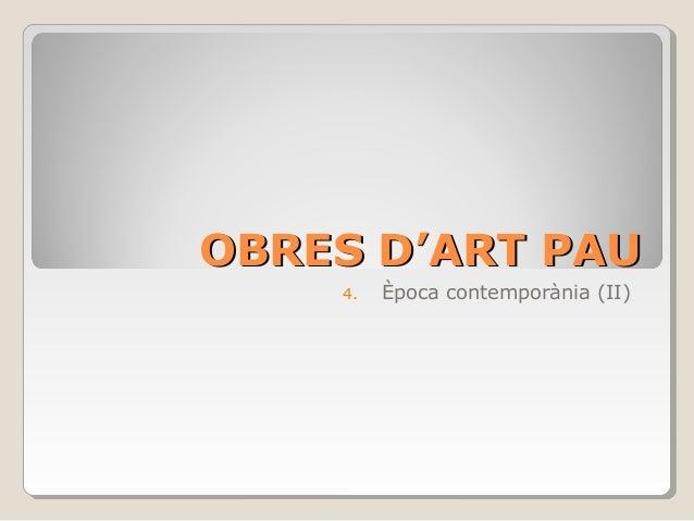OBRES D'ART PAU 4.  Època contemporània (II)