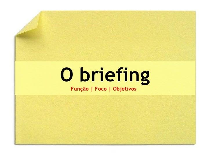 O briefing Função | Foco | Objetivos