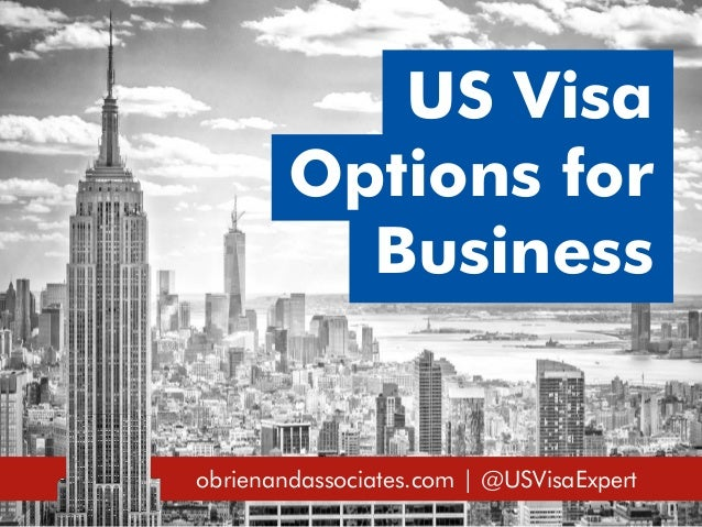 obrienandassociates.com | @USVisaExpert US Visa Options for Business
