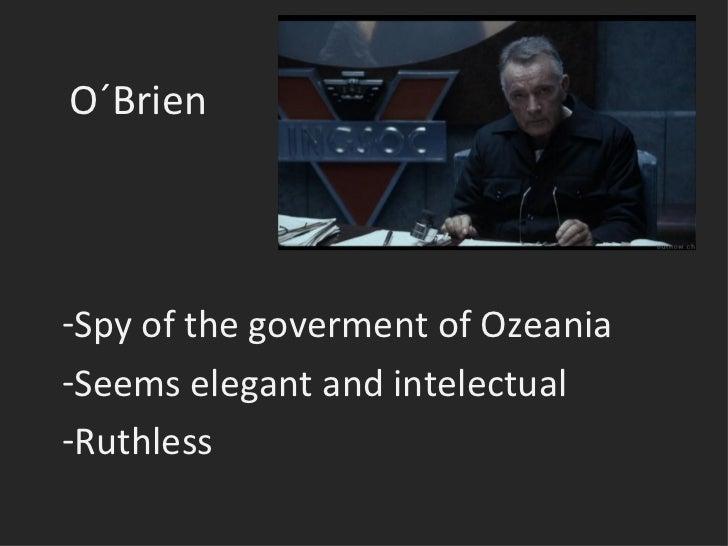 O´Brien  <ul><li>Spy of the goverment of Ozeania </li></ul><ul><li>Seems elegant and intelectual </li></ul><ul><li>Ruthles...