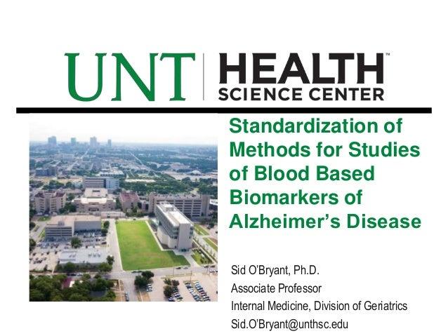 Sid O'Bryant, Ph.D.Associate ProfessorInternal Medicine, Division of GeriatricsSid.O'Bryant@unthsc.eduStandardization ofMe...