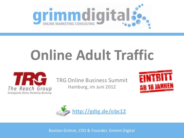 Online Adult Traffic     TRG Online Business Summit           Hamburg, im Juni 2012             http://gdig.de/obs12  Bast...