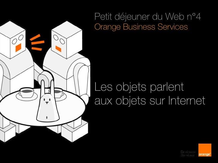 Petit déjeuner du Web n°4 Orange Business Services Les objets parlent  aux objets sur Internet