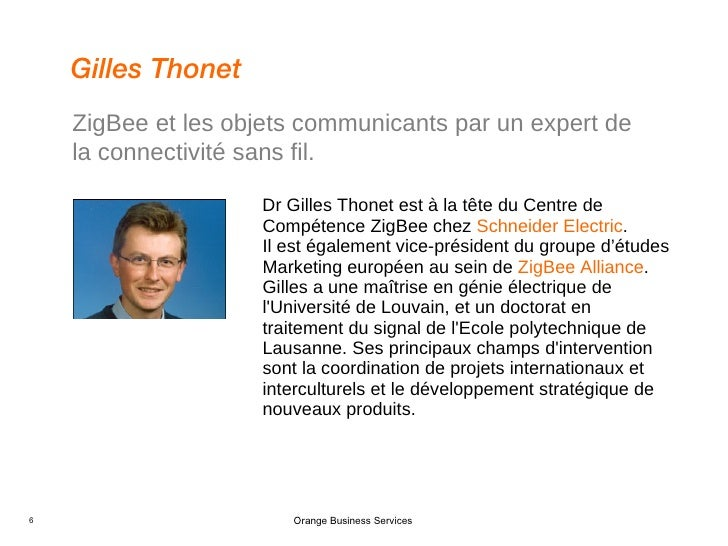 <ul><li>Dr Gilles Thonet est à la tête du Centre de Compétence ZigBee chez  Schneider Electric .  Il est également vice-pr...