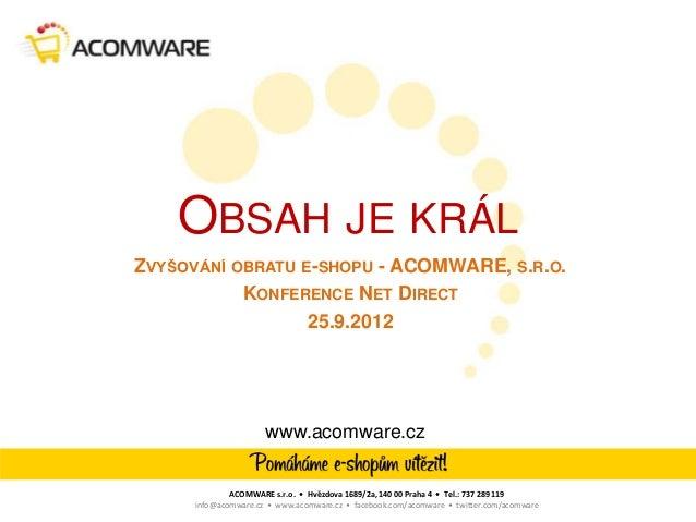 OBSAH JE KRÁLZVYŠOVÁNÍ OBRATU E-SHOPU - ACOMWARE, S.R.O.           KONFERENCE NET DIRECT                  25.9.2012       ...