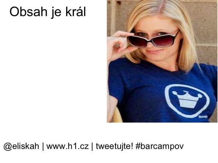 Obsah je král @eliskah | www.h1.cz | tweetujte! #barcampov