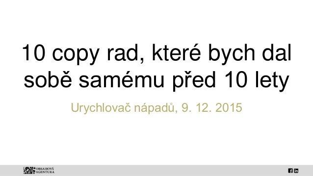 10 copy rad, které bych dal sobě samému před 10 lety Urychlovač nápadů, 9. 12. 2015