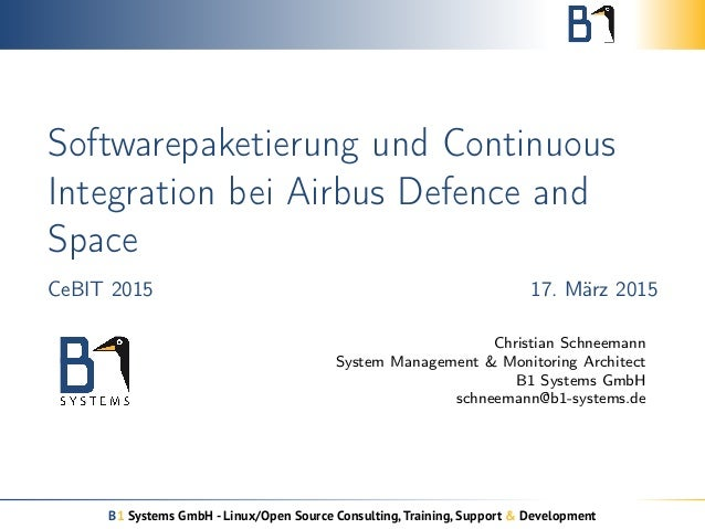Softwarepaketierung und Continuous Integration bei Airbus Defence and Space CeBIT 2015 17. März 2015 Christian Schneemann ...