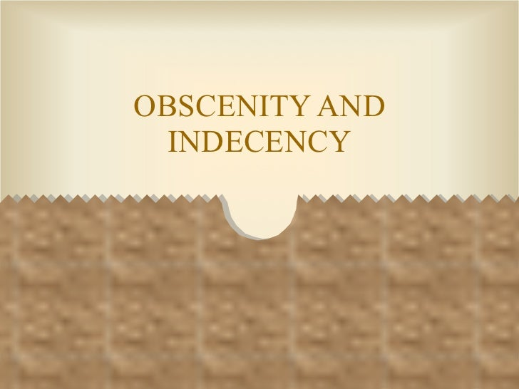 OBSCENITY AND INDECENCY