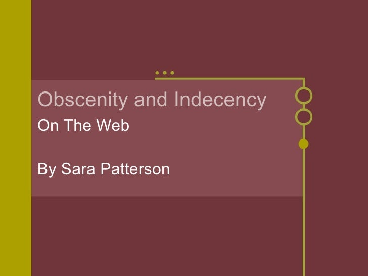 Obscenity and Indecency On The Web By Sara Patterson