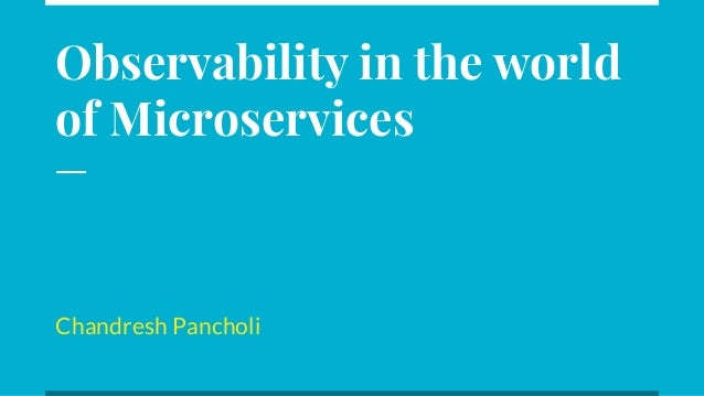 Observability in the world of Microservices Chandresh Pancholi