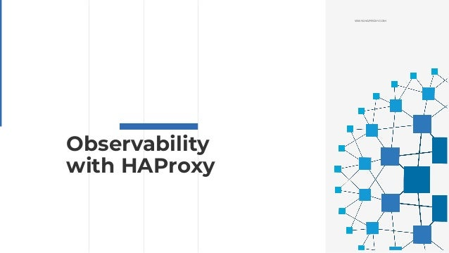 WWW.HAPROXY.COM Observability with HAProxy