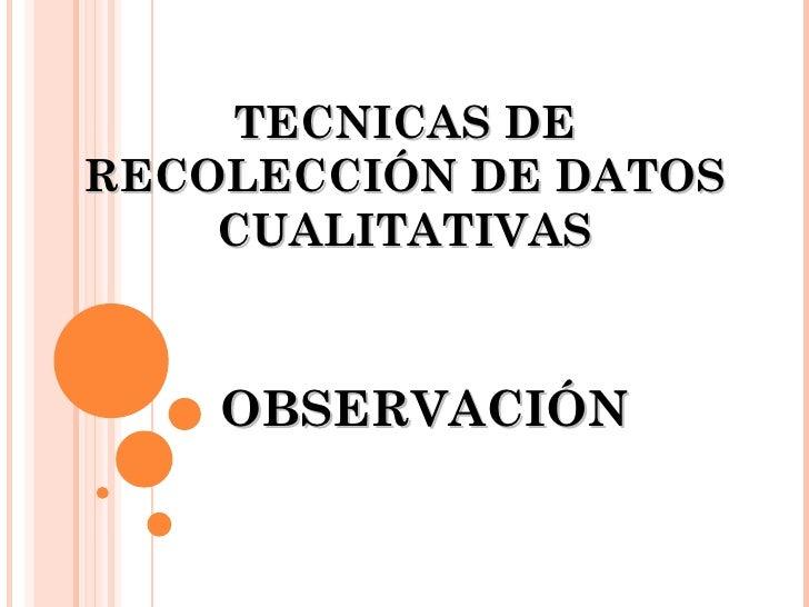 TECNICAS DE RECOLECCIÓN DE DATOS CUALITATIVAS OBSERVACIÓN