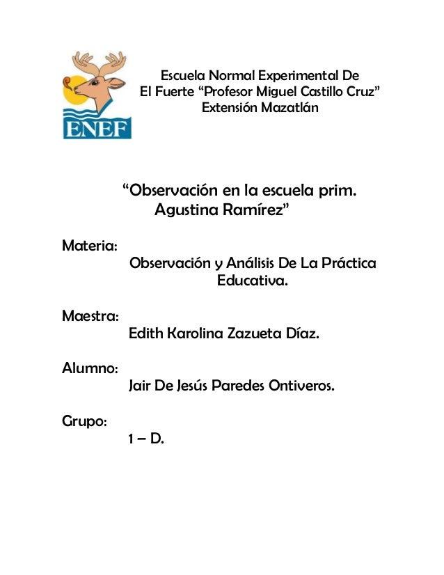 """Escuela Normal Experimental DeEl Fuerte """"Profesor Miguel Castillo Cruz""""Extensión Mazatlán""""Observación en la escuela prim.A..."""