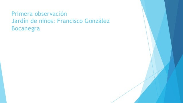 Primera observación Jardín de niños: Francisco González Bocanegra
