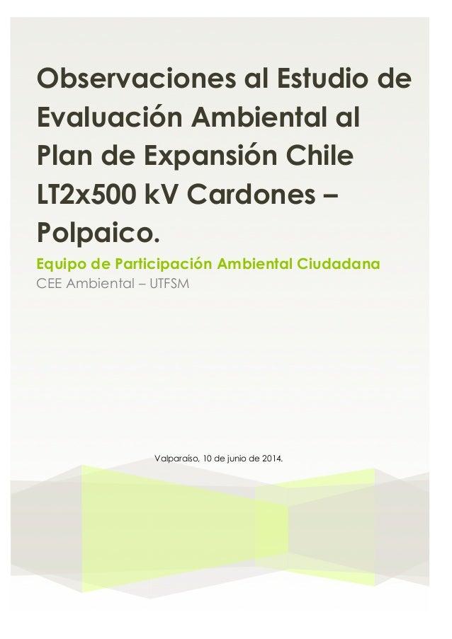 Observaciones al Estudio de Evaluación Ambiental al Plan de Expansión Chile LT2x500 kV Cardones – Polpaico. Equipo de Part...