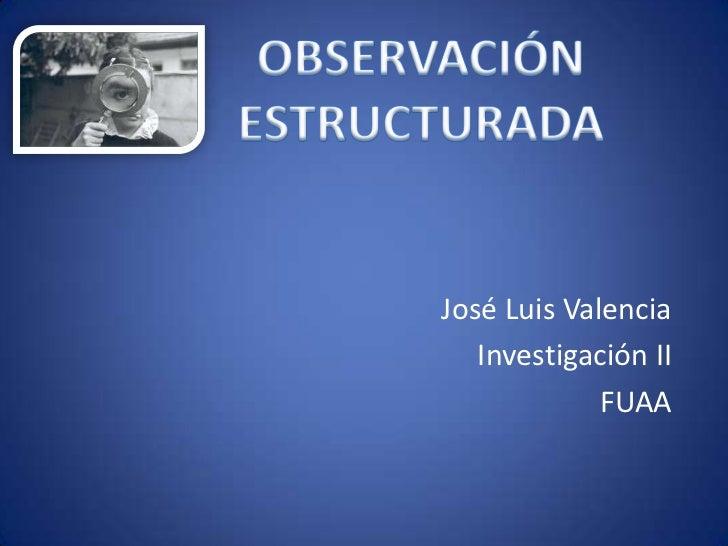 José Luis Valencia<br />Investigación II<br />FUAA <br />