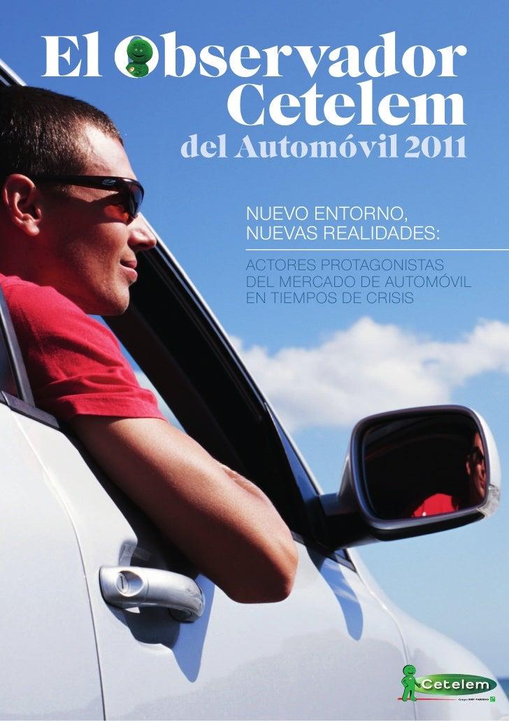 El Observador   Observa      Cetelem    del Automóvil 2011        NUEVO ENTORNO,        NUEVAS REALIDADES:        ACTORES ...