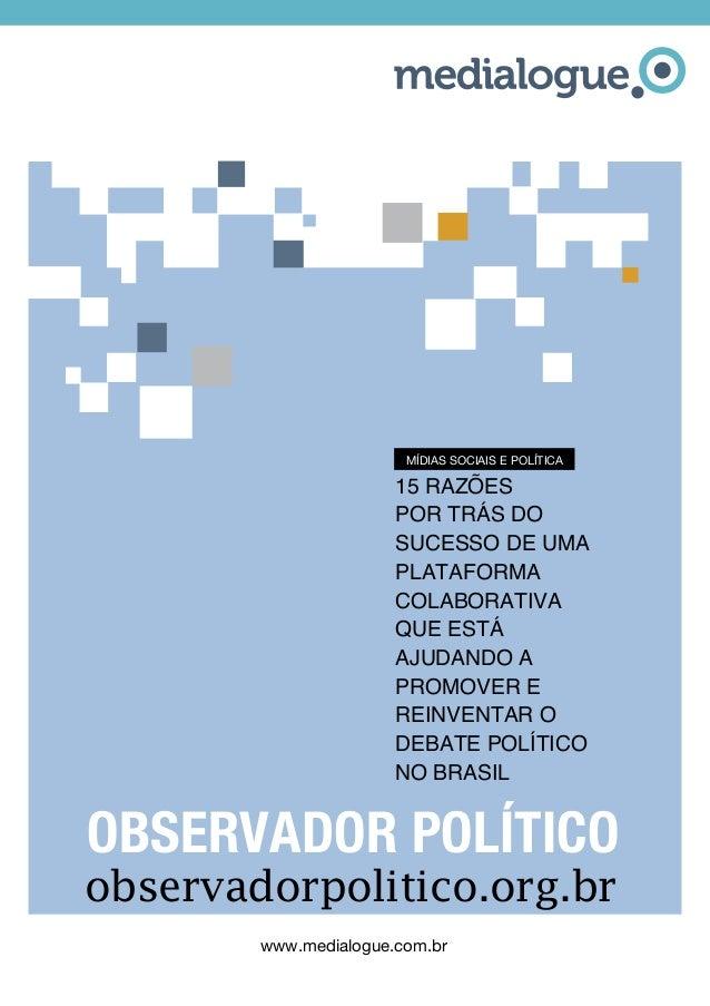 www.medialogue.com.br observadorpolitico.org.br 15 razões por trás do sucesso de UMA PLATAFORMA COLABORATIvA que está ajud...