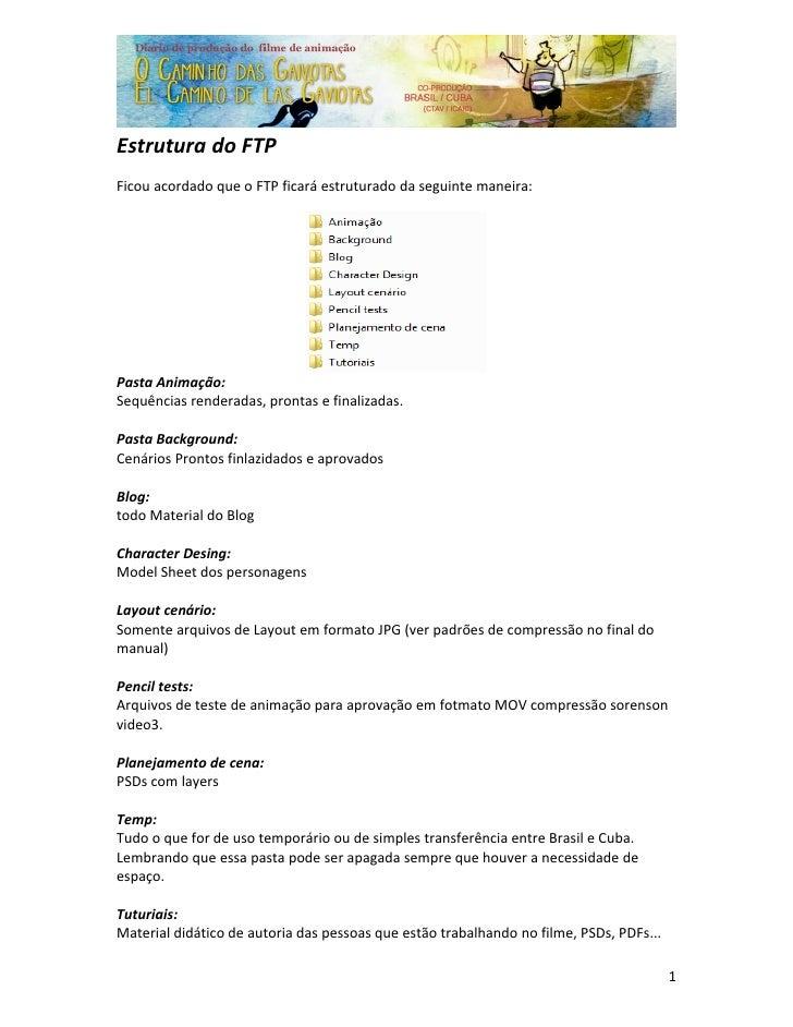 Estrutura do FTP Ficou acordado que o FTP ficará estruturado da seguinte maneira:     Pasta Animação: Sequências renderada...
