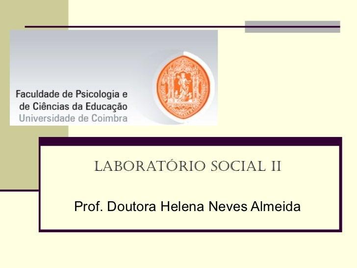 LABORATÓRIO SOCIAL II Prof. Doutora Helena Neves Almeida