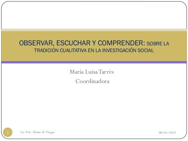 María LuisaTarrésCoordinadoraOBSERVAR, ESCUCHAR Y COMPRENDER: SOBRE LATRADICIÓN CUALITATIVA EN LA INVESTIGACIÓN SOCIAL08/0...