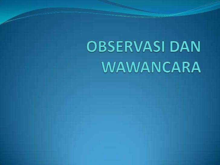OBSERVASI Metode pengumpulan data yang dilakukan secara  sitematis dan sengaja melalui pengamatan dan  pencatatan terhada...