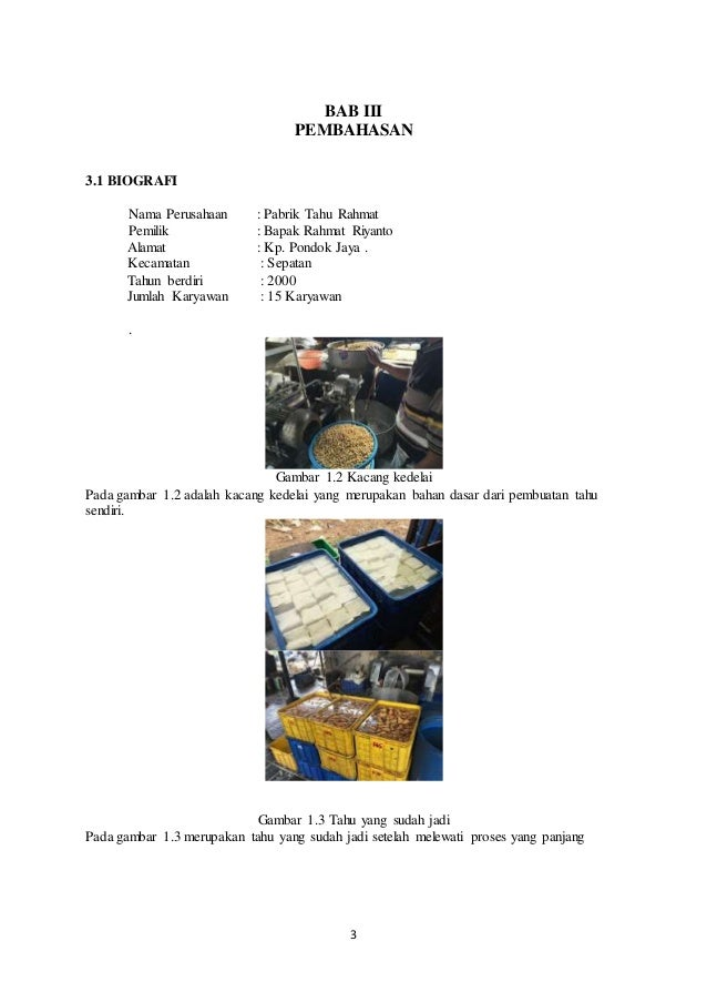 3 BAB III PEMBAHASAN 3.1 BIOGRAFI Nama Perusahaan : Pabrik Tahu Rahmat Pemilik : Bapak Rahmat Riyanto Alamat : Kp. Pondok ...