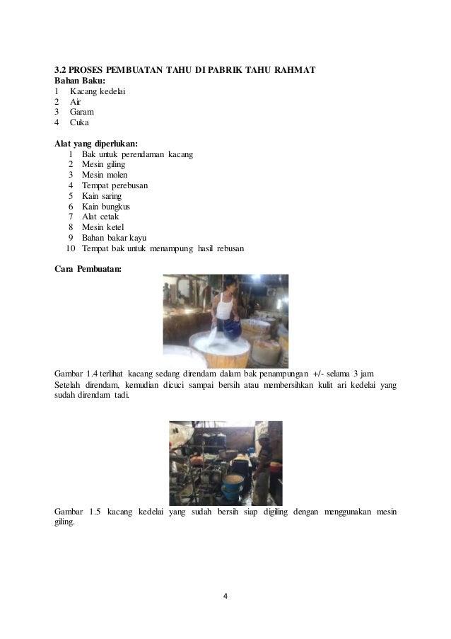 4 3.2 PROSES PEMBUATAN TAHU DI PABRIK TAHU RAHMAT Bahan Baku: 1 Kacang kedelai 2 Air 3 Garam 4 Cuka Alat yang diperlukan: ...