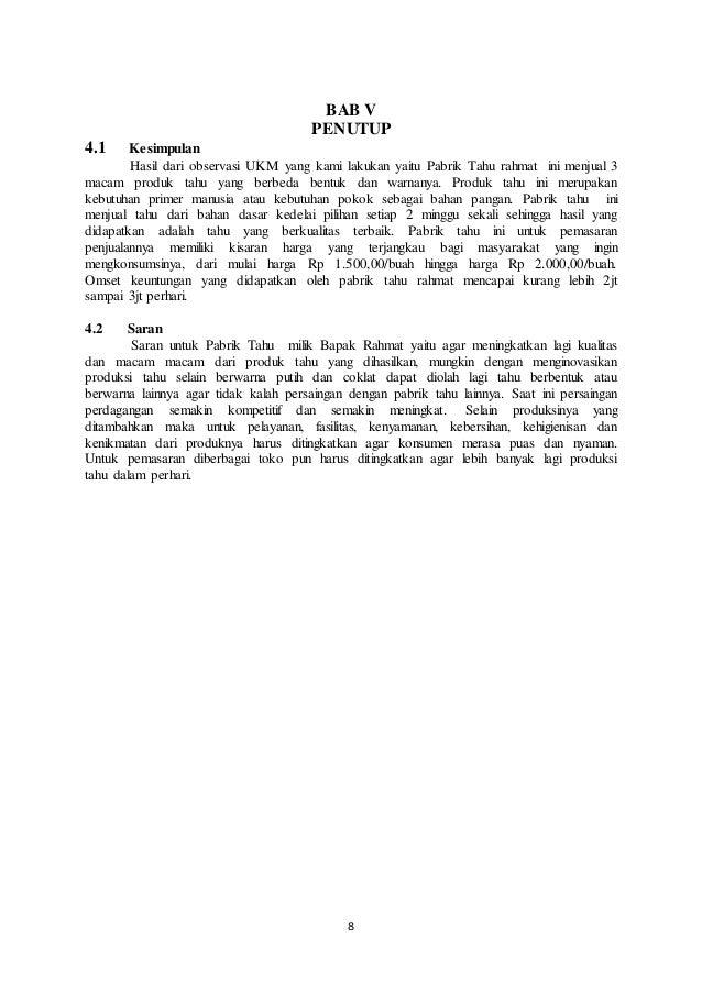 8 BAB V PENUTUP 4.1 Kesimpulan Hasil dari observasi UKM yang kami lakukan yaitu Pabrik Tahu rahmat ini menjual 3 macam pro...