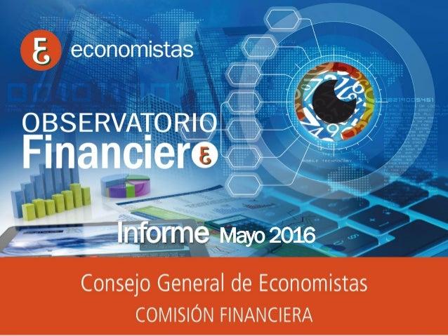 OBSERVATORIO ECONÓMICO FINANCIERO Mayo 2016 1 Informe Mayo 2016