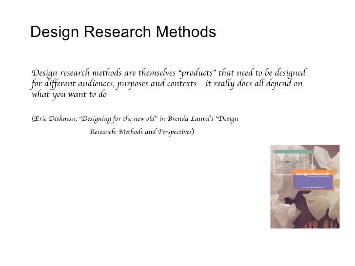 "Design Research Methods <ul><li>Design research methods are themselves ""products"" that need to be designed for different a..."