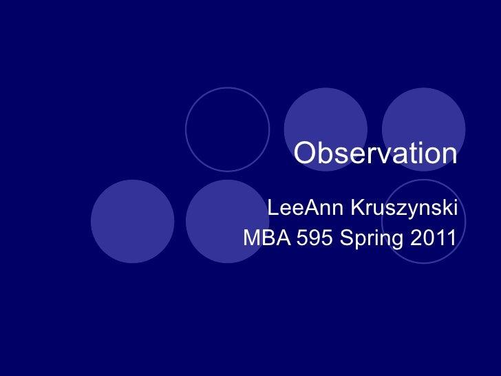 Observation LeeAnn Kruszynski MBA 595 Spring 2011